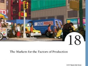 2007 Thomson SouthWestern The Markets for the Factors