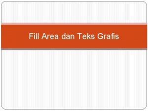 Fill Area dan Teks Grafis Fill Area pengisian