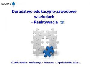 Doradztwo edukacyjnozawodowe w szkoach Reaktywacja ECORYS Polska Konferencja