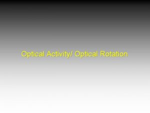 Optical Activity Optical Rotation Optical Activity Optical Activity