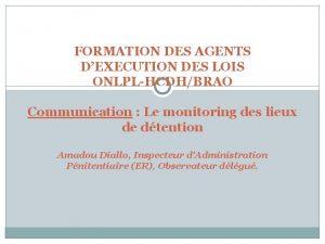 FORMATION DES AGENTS DEXECUTION DES LOIS ONLPLHCDHBRAO Communication