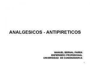 ANALGESICOS ANTIPIRETICOS MANUEL BERNAL PARRA ENFERMERO PROFESIONAL UNIVERSIDAD