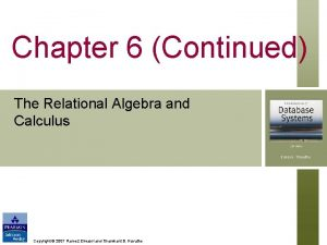 Chapter 6 Continued The Relational Algebra and Calculus