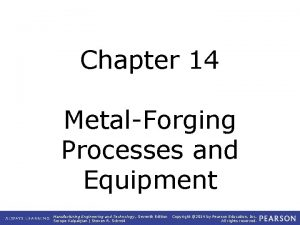 Chapter 14 MetalForging Processes and Equipment Manufacturing Engineering