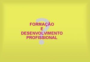 FORMAO E DESENVOLVIMENTO PROFISSIONAL Questes 1 Formao e