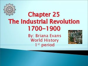 Chapter 25 The Industrial Revolution 1700 1900 By