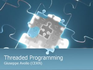 Threaded Programming Giuseppe Avolio CERN Outline l Concurrency