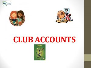 CLUB ACCOUNTS What is a Club A Club