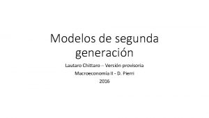 Modelos de segunda generacin Lautaro Chittaro Versin provisoria
