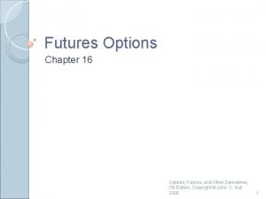 Futures Options Chapter 16 Options Futures and Other