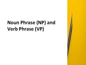 Noun Phrase NP and Verb Phrase VP Objectives