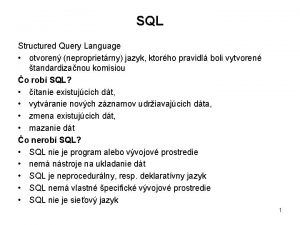 SQL Structured Query Language otvoren neproprietrny jazyk ktorho