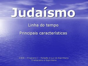 Judasmo Linha do tempo Principais caractersticas EADE Programa