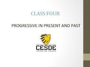 CLASS FOUR PROGRESSIVE IN PRESENT AND PAST PRESENT
