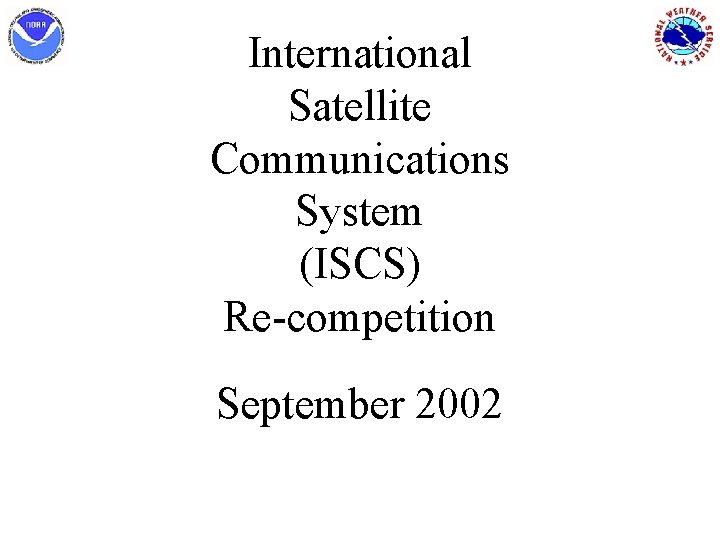 International Satellite Communications System ISCS Recompetition September 2002