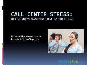 CALL CENTER STRESS PUTTING STRESS MANAGEMENT FIRST INSTEAD