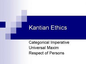Kantian Ethics Categorical Imperative Universal Maxim Respect of
