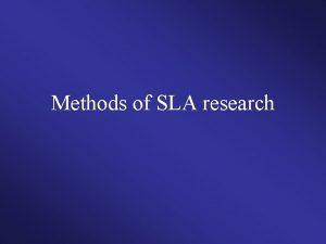 Methods of SLA research Methodsdata Observational Experimental Observational