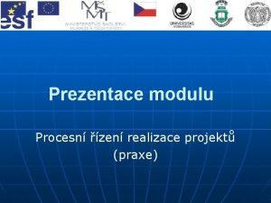 Prezentace modulu Procesn zen realizace projekt praxe Struktura