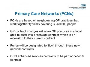 Primary Care Networks PCNs PCNs are based on