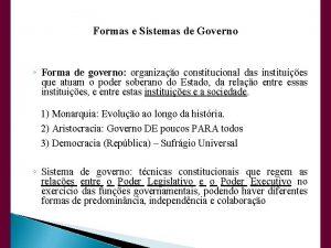 Formas e Sistemas de Governo Forma de governo