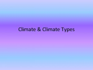 Climate Climate Types Tropical Humid Climates Tropical climates