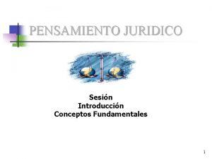 PENSAMIENTO JURIDICO Sesin Introduccin Conceptos Fundamentales 1 PENSAMIENTO