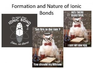 Formation and Nature of Ionic Bonds Ionic Bond