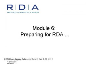 Module 6 Preparing for RDA LC RDA for