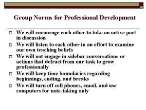 Group Norms for Professional Development o o o