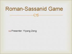 RomanSassanid Game Presenter Yiyang Zeng Introduction Wars have