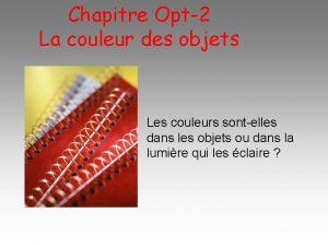 Chapitre Opt2 La couleur des objets Les couleurs