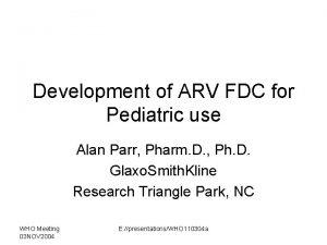 Development of ARV FDC for Pediatric use Alan