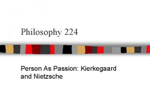 Philosophy 224 Person As Passion Kierkegaard and Nietzsche