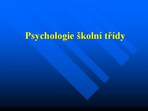 Psychologie koln tdy Definovn koln tdy n koln