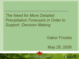 The Need for More Detailed Precipitation Forecasts in