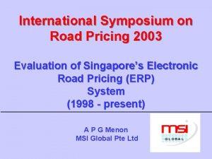 International Symposium on Road Pricing 2003 Evaluation of