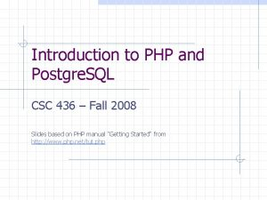 Introduction to PHP and Postgre SQL CSC 436