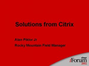 Solutions from Citrix Alan Piklor Jr Rocky Mountain