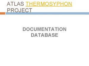 ATLAS THERMOSYPHON PROJECT DOCUMENTATION DATABASE In Database 2