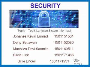INFORMATION SYSTEM SECURITY Topik Topik Lanjutan Sistem Informasi