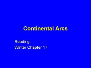 Continental Arcs Reading Winter Chapter 17 Continental Arc