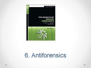 6 Antiforensics Topics Encryption Breaking Encryption Hiding and