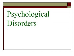 Psychological Disorders What is a Psychological Disorder o
