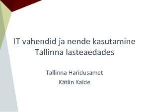 IT vahendid ja nende kasutamine Tallinna lasteaedades Tallinna