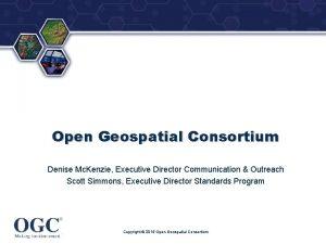 Open Geospatial Consortium Denise Mc Kenzie Executive Director