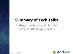 Summary of Tech Talks Status experience and plans