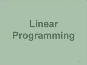 Linear Programming 1 Objectives Requirements for a linear