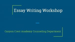 Essay Writing Workshop Canyon Crest Academy Counseling Department
