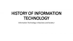 HISTORY OF INFORMATION TECHNOLOGY Information Technology in Business